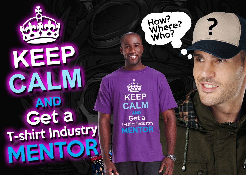keep Calm get a Tshirt Printing Industry Mentor